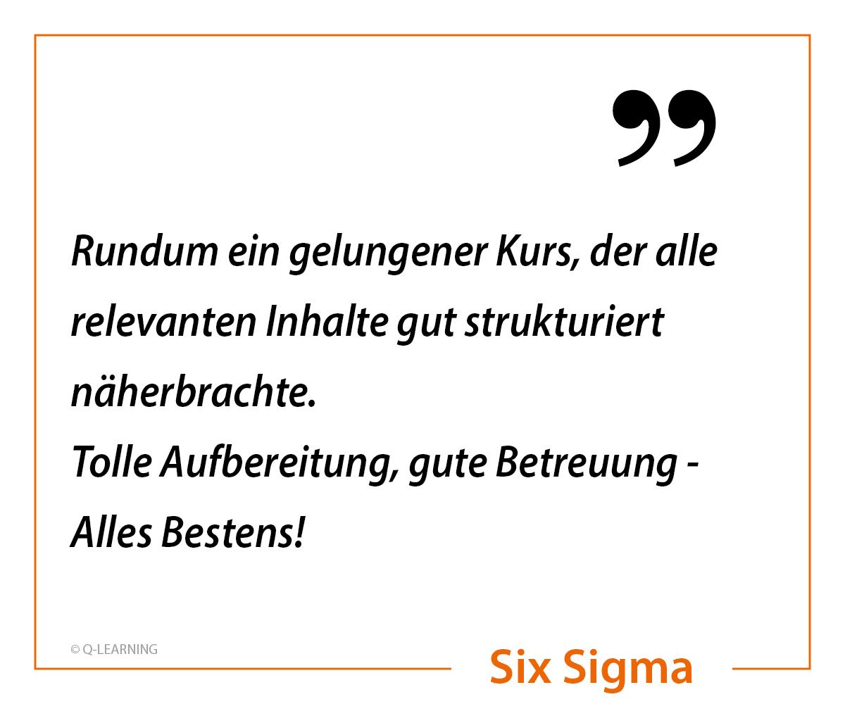 """Kundenbewertung eines SIX SIGMA Teilnehmers """"Rundum ein gelungener Kurs, der alle relevanten Inhalte gut strukturiert näherbrachte. Tolle Aufbereitung, gute Betreuung - Alles Bestens!"""""""